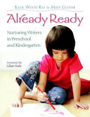 Already Ready - Nurturing Writers in Preschool and Kindergarten (Paperback): Katie Wood Ray