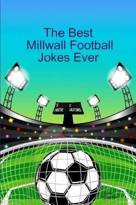 The Best Millwall Football Jokes Ever (Paperback): Darren Kingston