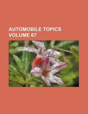 Automobile Topics Volume 67 (Paperback): Books Group