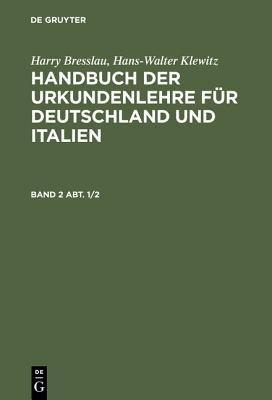 Harry Bresslau; Hans-Walter Klewitz: Handbuch Der Urkundenlehre Fur Deutschland Und Italien. Band 2 Abt. 1/2 (English, German,...