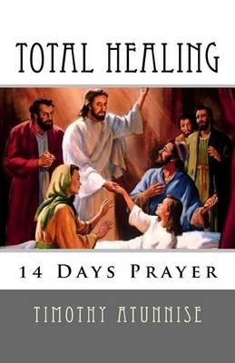 14 Days Prayer for Total Healing (Paperback): Timothy Atunnise