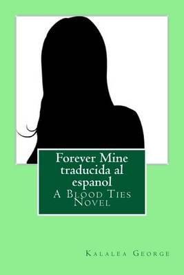 Forever Mine Traducida Al Espanol - A Blood Ties Novel (Spanish, Paperback): Kalalea George