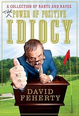 The Power of Positive Idiocy (Hardcover): David Feherty