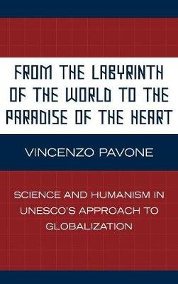 From the Labyrinth of the World to the Paradise of the Heart - Science and Humanism in UNESCO's Approach to Globalization...