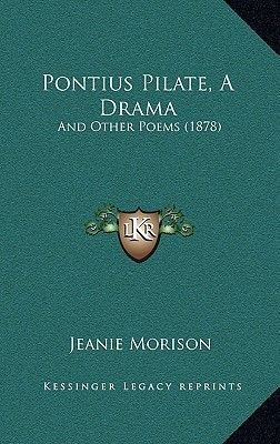 Pontius Pilate, a Drama - And Other Poems (1878) (Paperback): Jeanie Morison