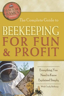 Complete Guide to Beekeeping for Fun & Profit - Everything You Need to Know Explained Simply (Paperback): Cindy Belknap
