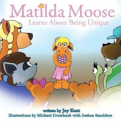 Matilda Moose Learns about Being Unique (Paperback): Joy Kaut