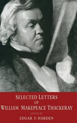 Selected Letters of William Makepeace Thackeray (Hardcover): William Makepeace Thackeray