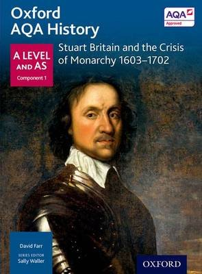 Oxford AQA History for A Level: Stuart Britain and the Crisis of Monarchy 1603-1702 (Paperback): Sally Waller