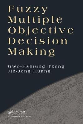Fuzzy Multiple Objective Decision Making (Electronic book text): Huang Jih-Jeng, Gwo-Hshiung Tzeng
