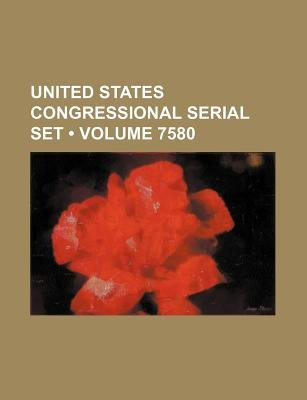 United States Congressional Serial Set (Volume 7580) (Paperback): Books Group