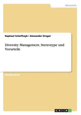 Diversity Management. Stereotype Und Vorurteile (German, Paperback): Raphael Scheffczyk