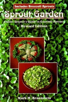 Sprout Garden - Grower's Guide to Gourmet Sprouts (Paperback, Revised edition): Mark Mathew Braunstein