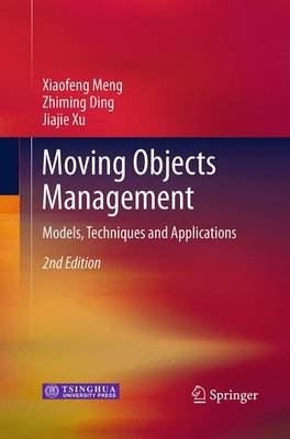 Moving Objects Management - Models, Techniques and Applications (Paperback, Softcover reprint of the original 2nd ed. 2014):...