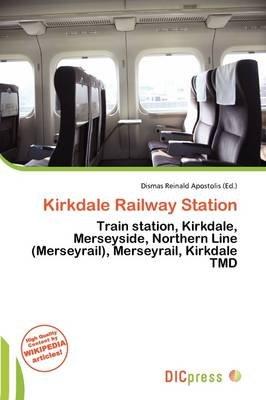 Kirkdale Railway Station (Paperback): Dismas Reinald Apostolis