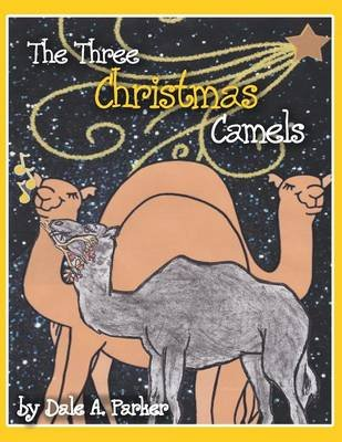 The Three Christmas Camels (Paperback): Dale a. Parker