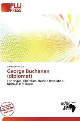 George Buchanan (Diplomat) (Paperback): Gerd Numitor