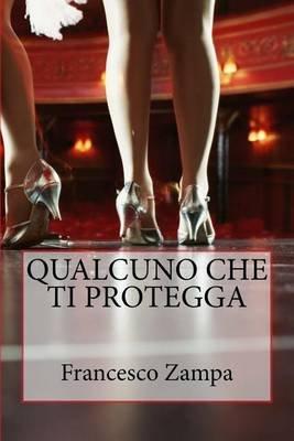 Qualcuno Che Ti Protegga (Italian, Paperback): Francesco Zampa