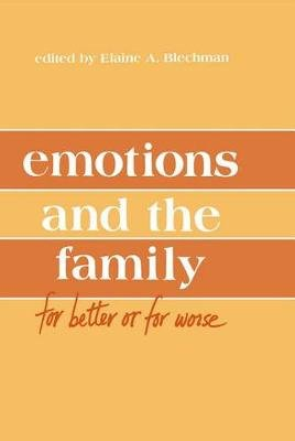 Emotions and the Family - for Better Or for Worse (Electronic book text): Elaine A. Blechman, Alan M Delamater