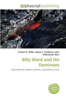 Billy Ward and His Dominoes (Paperback): Frederic P. Miller, Agnes F. Vandome, John McBrewster