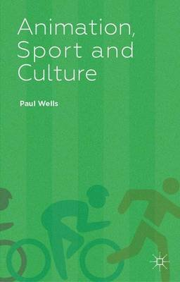 Animation, Sport and Culture (Hardcover): P. Wells