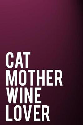 Cat Mother Wine Lover - 110-Page Funny Sarcastic 6 (Paperback): Tiny Camel Books