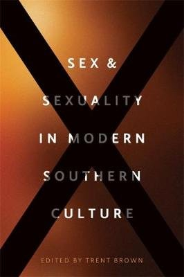 Sex and Sexuality in Modern Southern Culture (Hardcover): Trent Brown, Claire Strom, Stephanie Chalifoux, Francesca Gamber,...