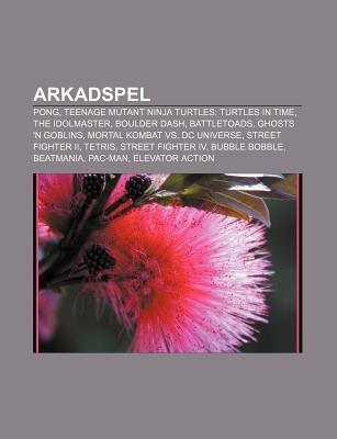 Arkadspel - Pong, Teenage Mutant Ninja Turtles: Turtles in Time, the Idolmaster, Boulder Dash, Battletoads, Ghosts 'n...