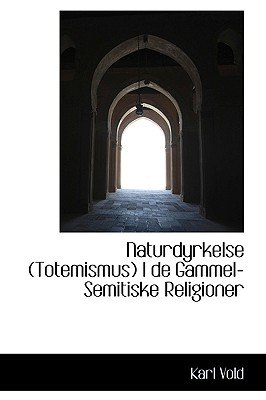 Naturdyrkelse (Totemismus) I de Gammel-Semitiske Religioner (Danish, English, Paperback): Karl Vold