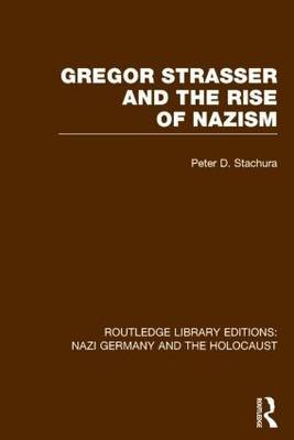 Gregor Strasser and the Rise of Nazism (Hardcover): Peter D. Stachura