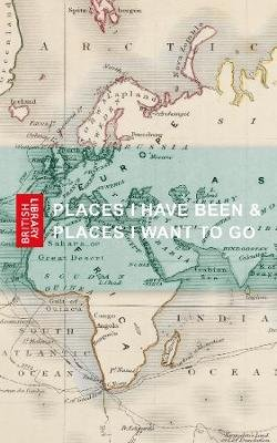 Places I Have Been & Places I Want to Go (Paperback): British Library