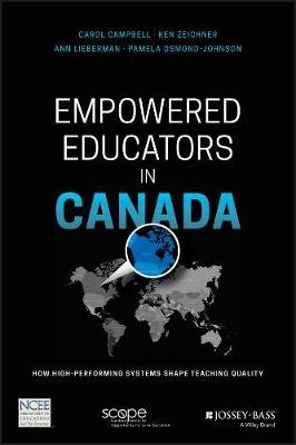 Empowered Educators in Canada - How High-Performing Systems Shape Teaching Quality (Paperback): Carol Campbell, Ken Zeichner,...