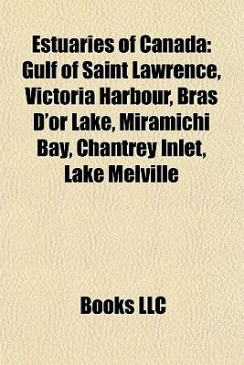 Estuaries of Canada - Gulf of Saint Lawrence, Victoria Harbour, Bras D'Or Lake, Miramichi Bay, Chantrey Inlet, Lake...