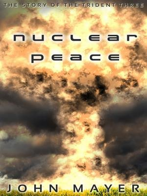 Nuclear Peace - the Story of the Trident Three (Electronic book text): John Mayer