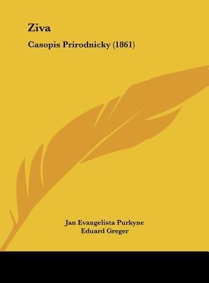 Ziva - Casopis Prirodnicky (1861) (Chinese, Czech, English, Hardcover): Jan Evangelista Purkyne, Eduard Greger