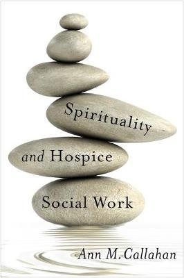 Spirituality and Hospice Social Work (Paperback): Ann M. Callahan