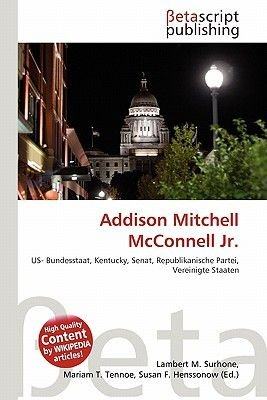 Addison Mitchell McConnell JR. (English, German, Paperback): Lambert M. Surhone, Mariam T. Tennoe, Susan F. Henssonow