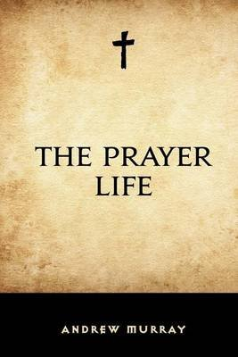 The Prayer Life (Paperback): Andrew Murray