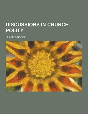 Discussions in Church Polity (Paperback): Charles Hodge