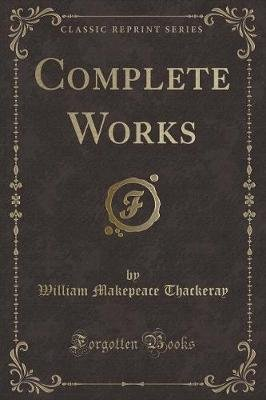 Complete Works (Classic Reprint) (Paperback): William Makepeace Thackeray