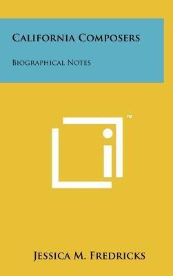 California Composers - Biographical Notes (Hardcover): Jessica M Fredricks