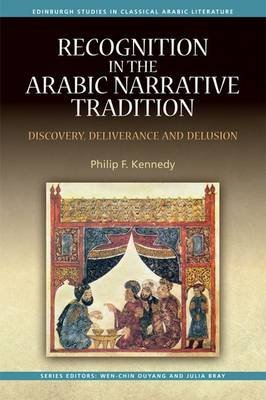 Recognition in the Arabic Narrative Tradition - Discovery, Deliverance and Delusion (Hardcover): Philip Kennedy