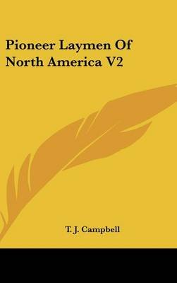 Pioneer Laymen of North America V2 (Hardcover): T. J Campbell