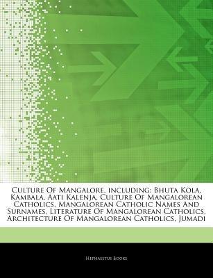 Articles on Culture of Mangalore, Including - Bhuta Kola, Kambala, Aati Kalenja, Culture of Mangalorean Catholics, Mangalorean...
