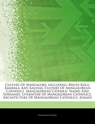 Articles on Culture of Mangalore, Including - Bhuta Kola, Kambala, Aati Kalenja, Culture of Mangalorean Catholics, Mangalorean...