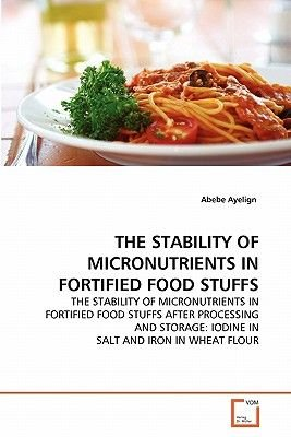 The Stability of Micronutrients in Fortified Food Stuffs (Paperback): Abebe Ayelign