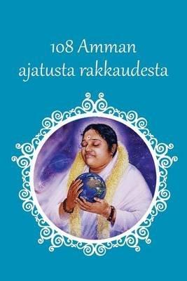 Amman 108 Ajatusta Rakkaudesta (Finnish, Paperback): Sri Mata Amritanandamayi Devi