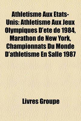 Athletisme Aux Etats-Unis - Athletisme Aux Jeux Olympiques D'Ete de 1984, Marathon de New York, Championnats Du Monde...