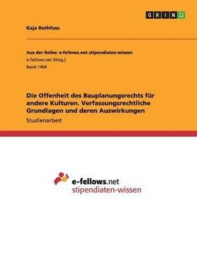 Die Offenheit Des Bauplanungsrechts Fur Andere Kulturen. Verfassungsrechtliche Grundlagen Und Deren Auswirkungen (German,...