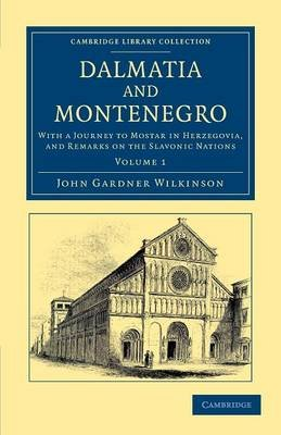 Dalmatia and Montenegro - With a Journey to Mostar in Herzegovia, and Remarks on the Slavonic Nations (Paperback): John Gardner...